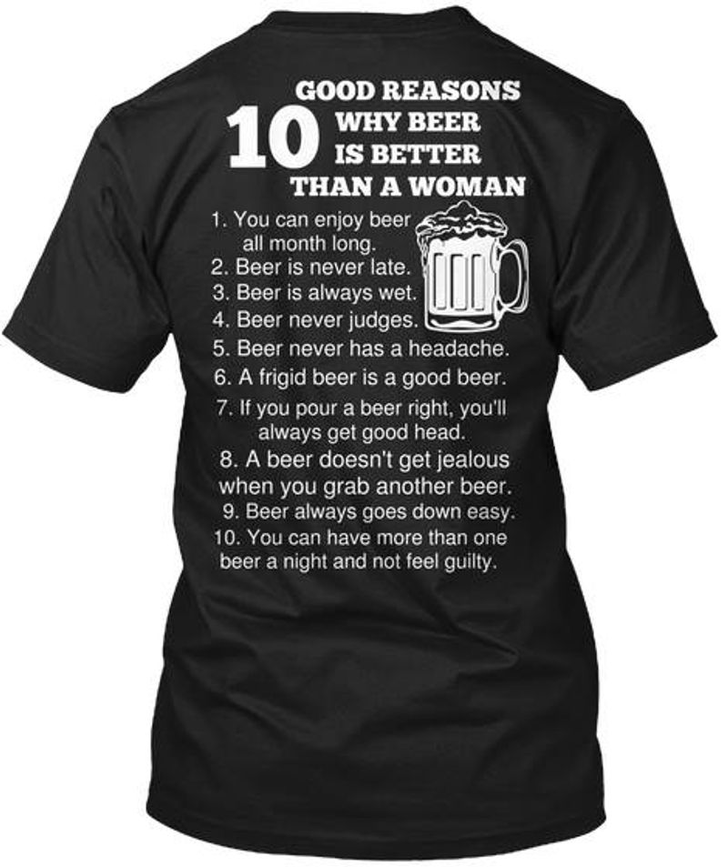 10 Good Reasons Why Beer Is Better Than A Woman T-shirt Black A8