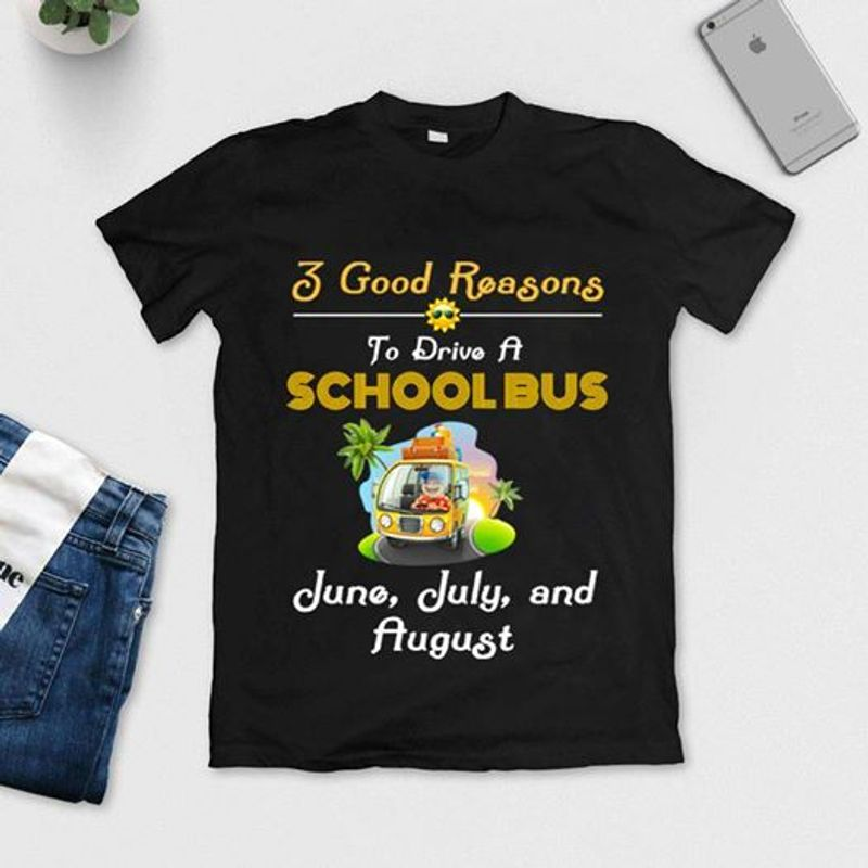 3 Good Reason To Drive A School Bus June July And Flugust  T-shirt Black B1