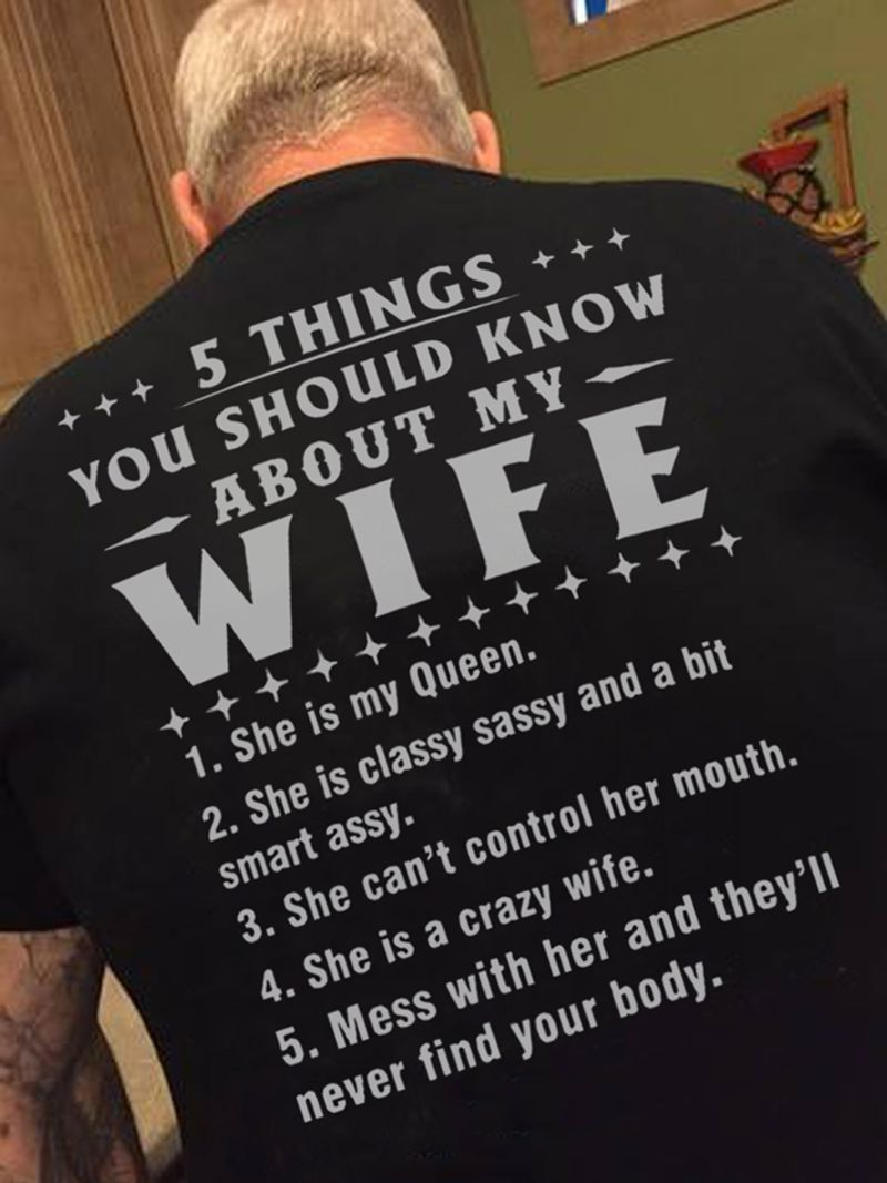 5 Things You Should Know About My Wife 1 She Is My Queen 2 She Is Classy And A Bit Smart Assy T-shirt Black A2