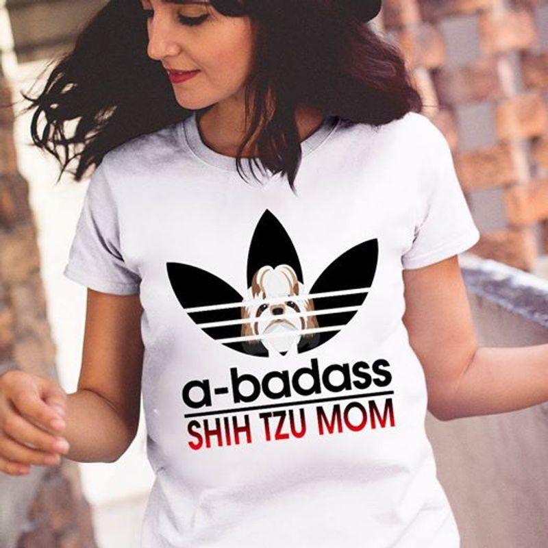 A Badass Shih Tzu Mom T Shirt White A8