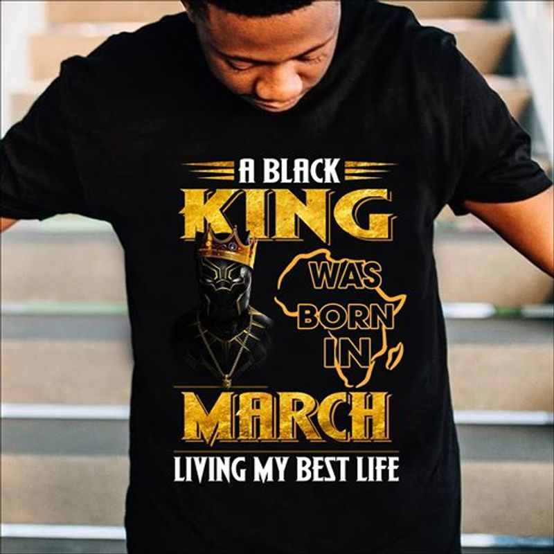 A Black King Was Born In March Living My Best Life T-shirt Black A8