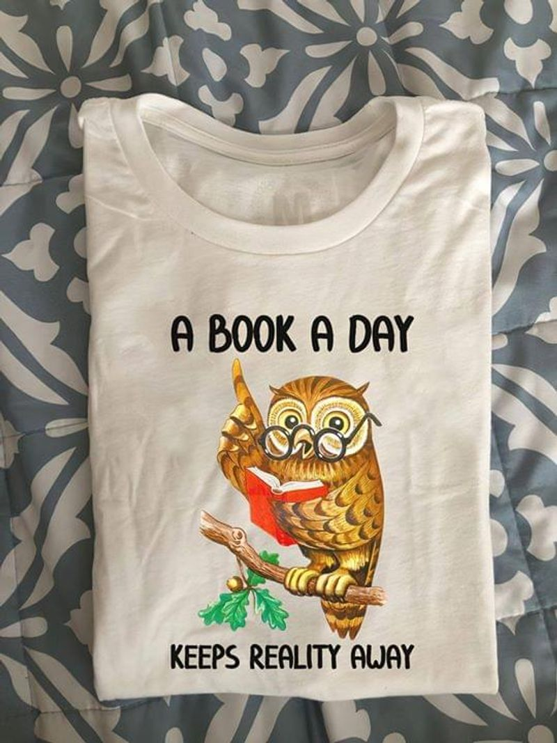 A Book A Day Keeps Reality Away Owl Reading Books Lovers White White T Shirt Men And Women S-6XL Cotton
