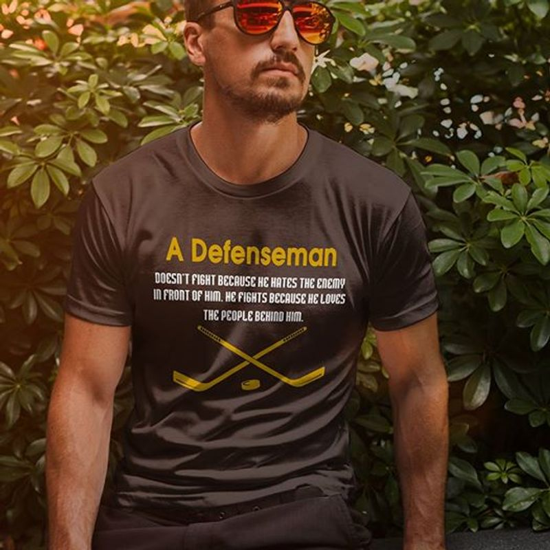 A Defenseman Doesnt Fight Because He Hates The Enermy In Front Of Him He Fights Because He Loves The People Behind Him Hokey  T-shirt Black B5