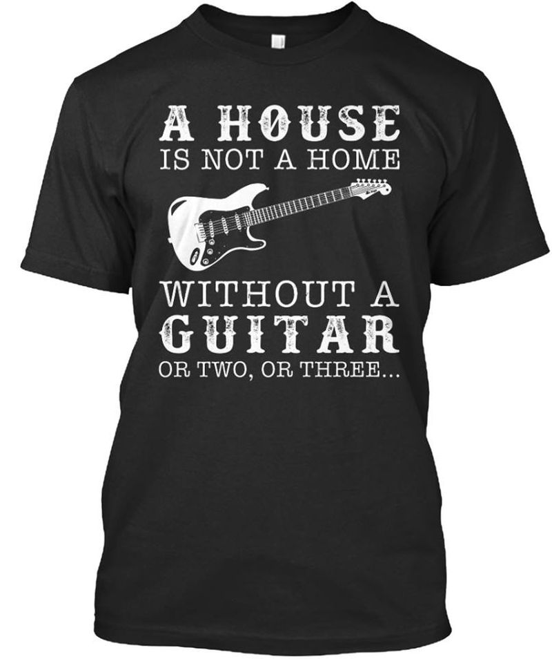 A House Is Not A Home Without A Guitar T Shirt Black A1