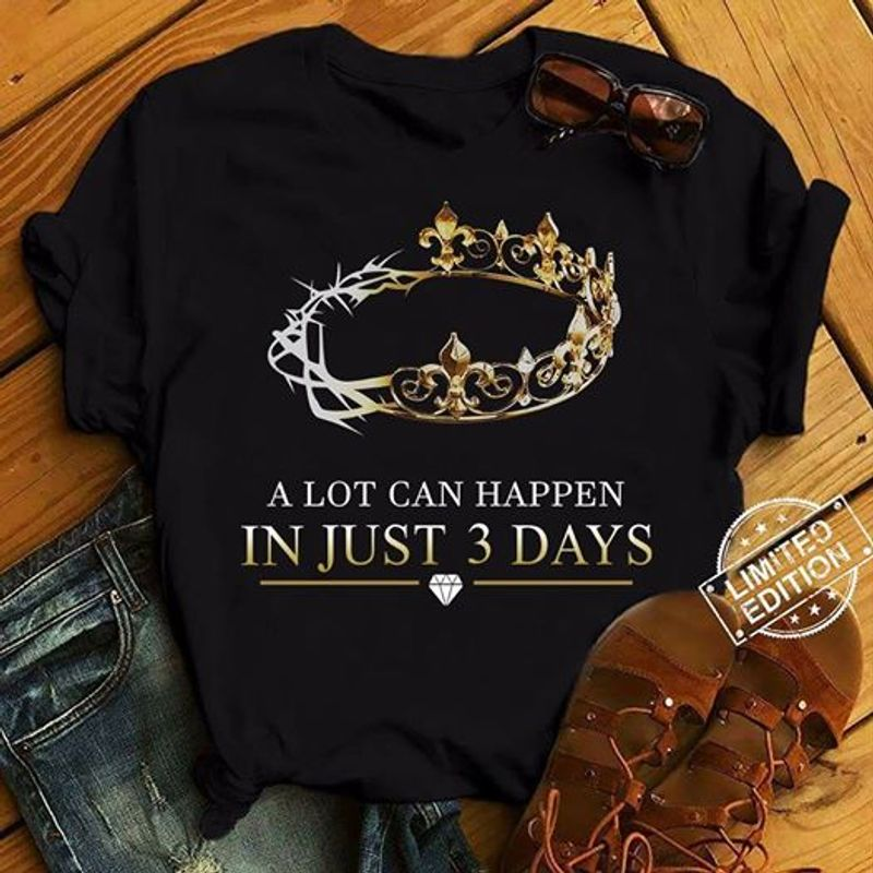 A Lot Can Heppen In Just 3 Days   T-shirt Black B1