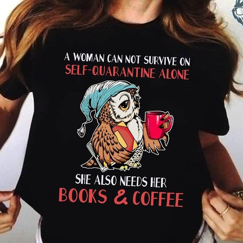 A Woman Can Not Survive On Self Quarantine Alone She Also Needs Her Books Black T Shirt Men And Women S-6XL Cotton