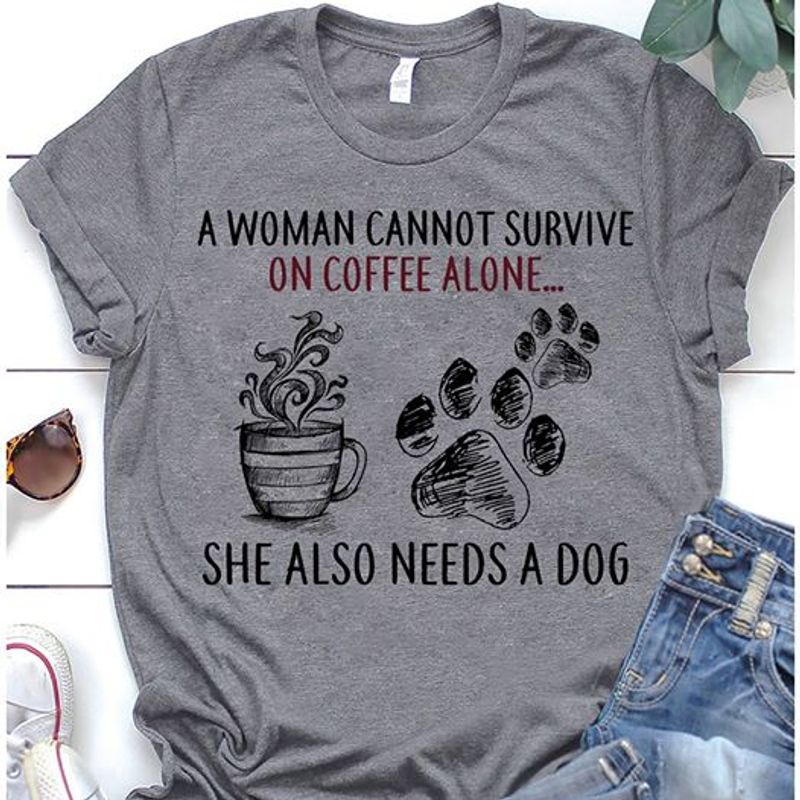 A Woman Cannot Survive  On Coffee  Alone She Also Needs A Dog T-Shirt Grey A8