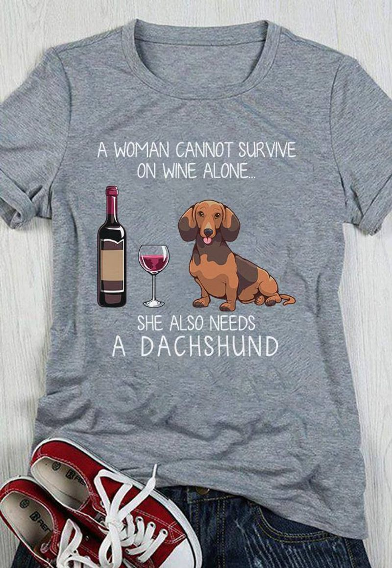 A Woman Cannot Survive On Wine Alone She Also Needs A Dachshund  T Shirt Grey B1