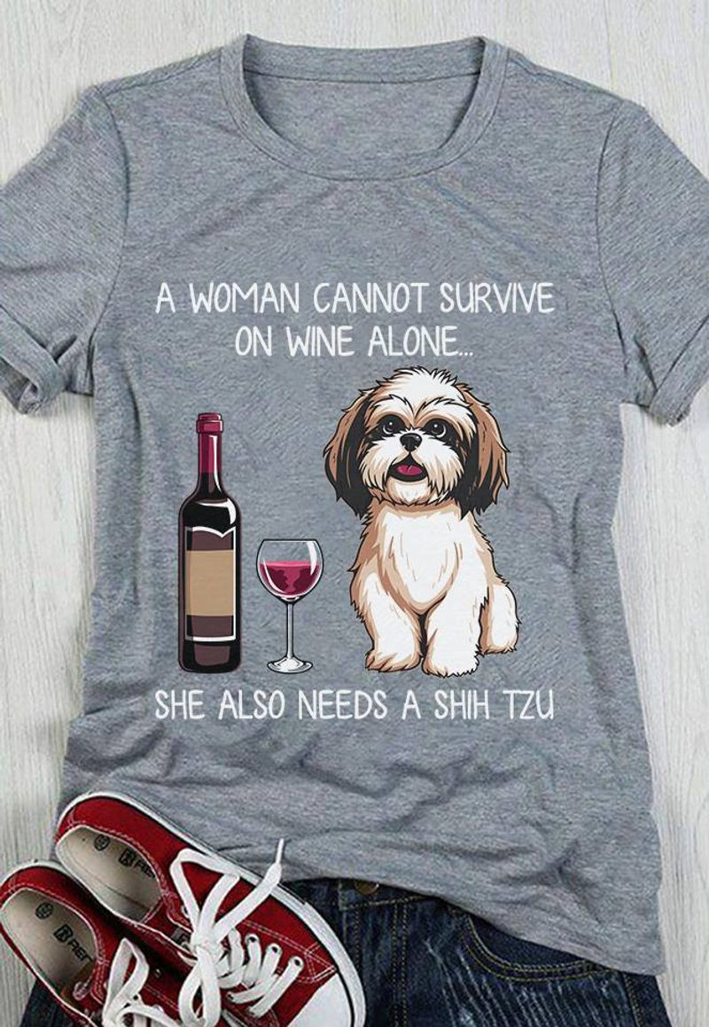 A Woman Cannot Survive On Wine Alone She Also Needs A Sih Tzu  T Shirt Grey B1