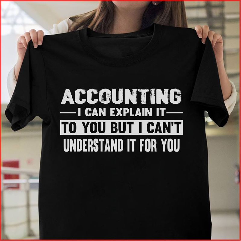 Accounting I Can Explain It To You But I Cant Underestimate For You  T-shirt Black B1