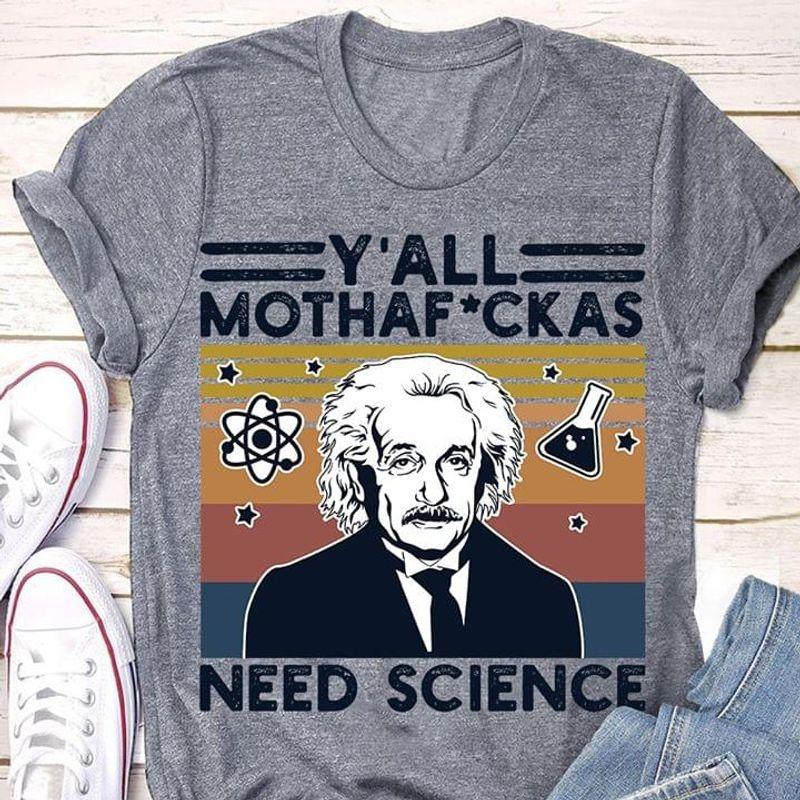 Albert Einstein Y'all Mothaf*ckas Need Science Vintage T-shirt Science Lovers Gift Sport Grey T Shirt Men And Women S-6XL Cotton