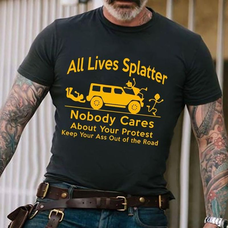 All Lives Platter Nobody Care About Your Protest Keep Your Ass Out Of Road Black T Shirt Men And Women S-6XL Cotton
