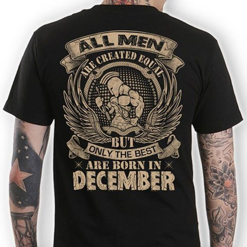 All Men Are Created Equal But Onle The Best Are Born In December  T-shirt Black B1