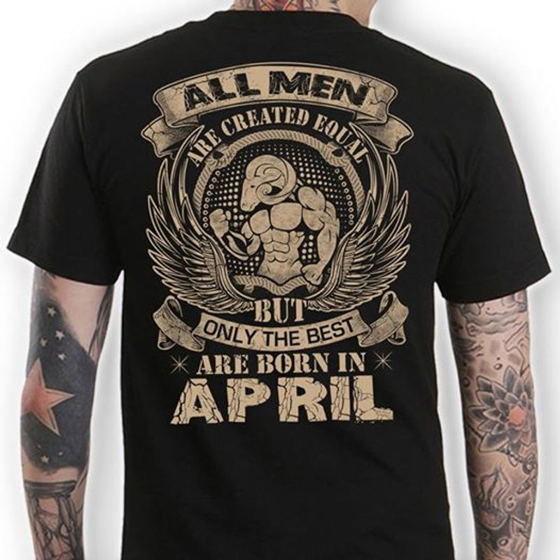 All Men Are Created Equal But Only The Best Are Born In April Hero T-shirt Black A4