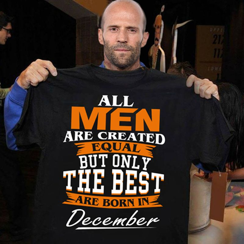 All Men Are Created Equal But Only The Best Are Born In December  T-shirt Black C2