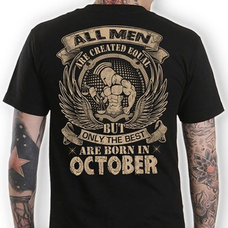 All Men Are Created Equal But Only The Best Are Born In October T Shirt Black A4