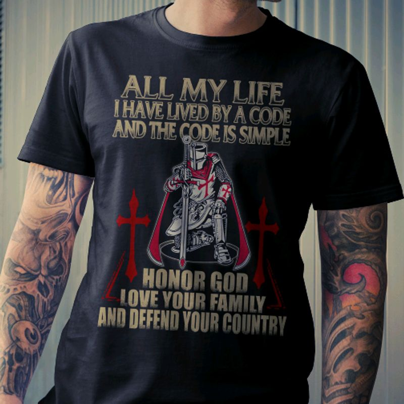 All My Lif I Have Lived By A Coode And The Code Is Simple Honor God Love Your Family And Defend Your Country T Shirt Black A9