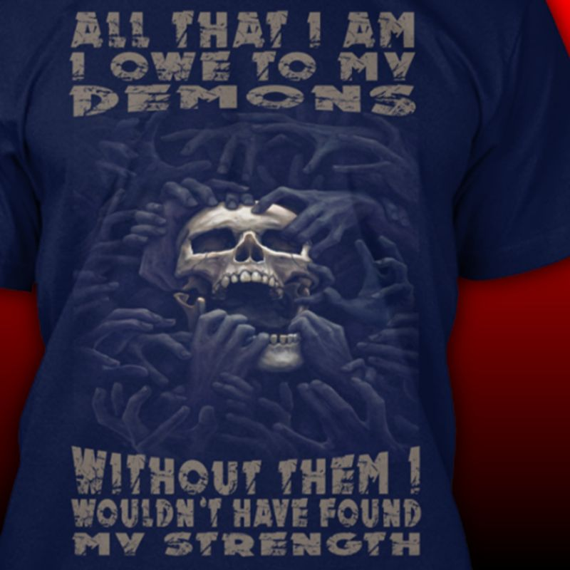 All That I Am I Owe To My Demons Without Them I Wouldnt Have Found My Strength T Shirt Navy A4