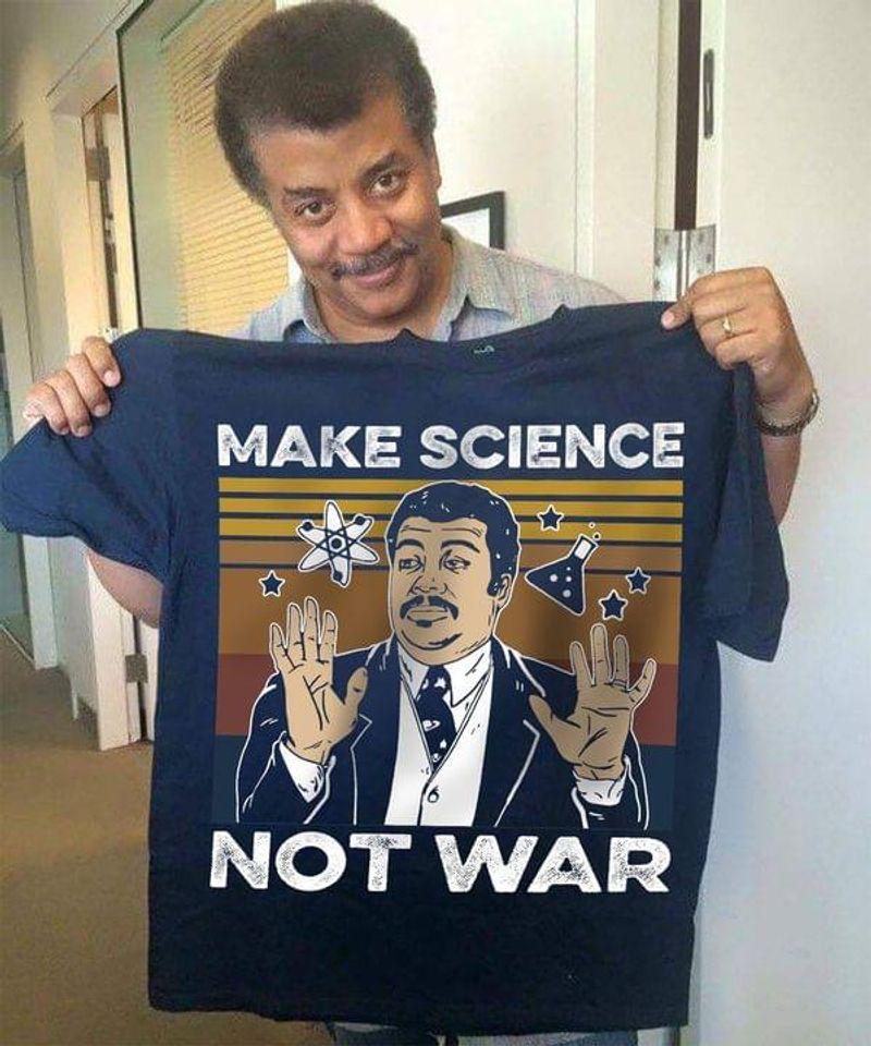 Amazing Science Neil Degrasse Tyson Tee Make Science Not War Vintage Navy T Shirt Men And Women S-6XL Cotton