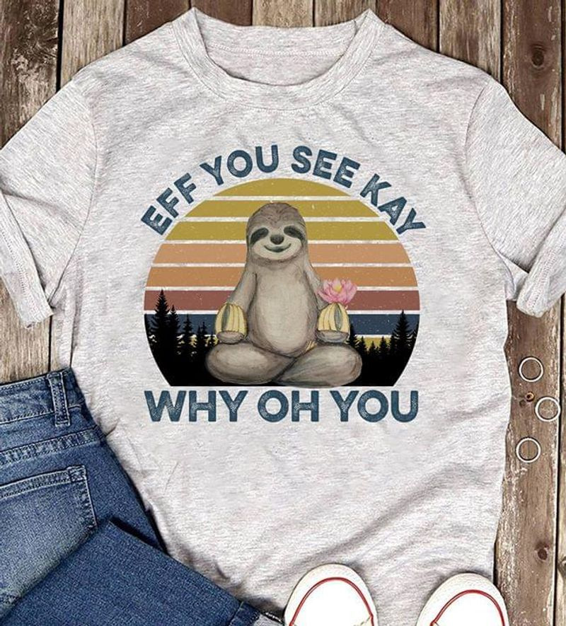 Amazing Trendy Tees Eff You See Kay Why Oh You Yoga Sloth Vintage Grey T Shirt Men And Women S-6XL Cotton
