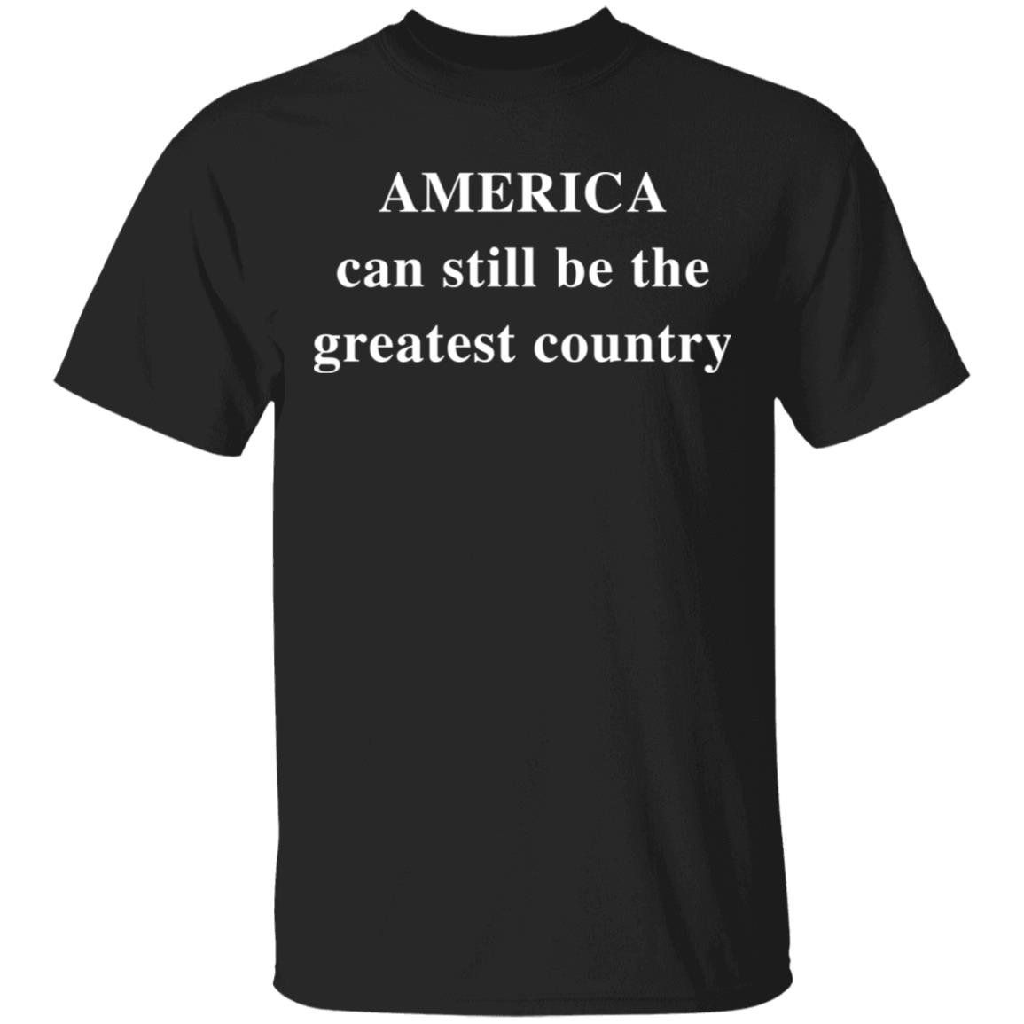 America Can Still Be The Greatest Country Shirt