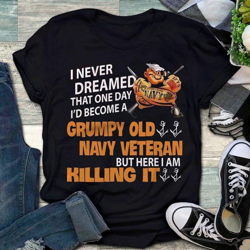 America's Veterans Shirt I Never Dreamed That One Day I'd Become A Grumpy Old Navy Veteran Quote Black T Shirt Men And Women S-6XL Cotton