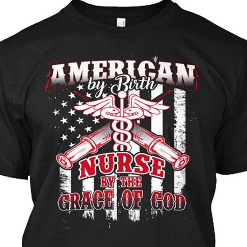American By Birth Nurse By The Grace Of God   T-shirt Black B1