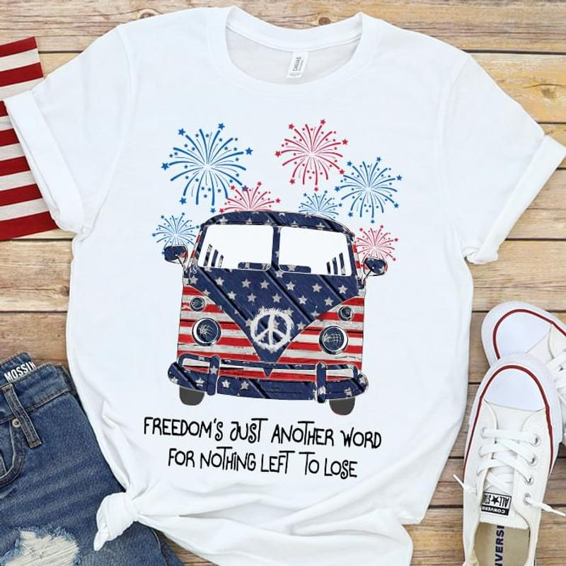 American Hippie Bus Fireworks Freedom's Just Another Word Independence Day 4th Of July T Shirt White S-6XL Men And Women Clothing