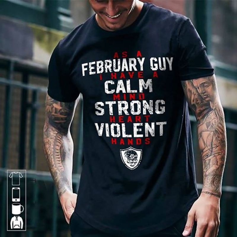 An A February Guy I Have A Calm Mind Strong Heart Violent Hands T-shirt Black B1
