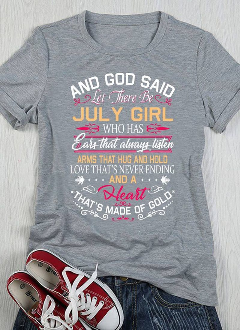 And God Said July Girl Who Has Ears That Always Listen That Is Made Of Gold  T Shirt Grey B1