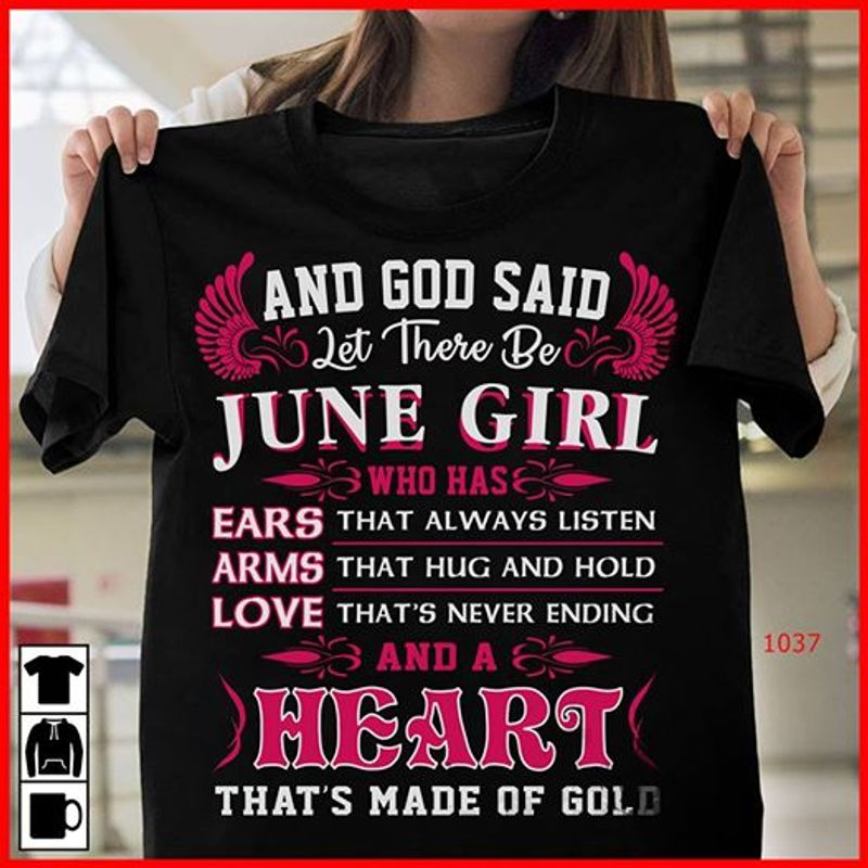 And God Said Let There Be June Girl Who Has Ears That Always Listen That Hug And Hold Love That S Never Ending And A Heart That S Made Of Gold   T-Shirt Black B5