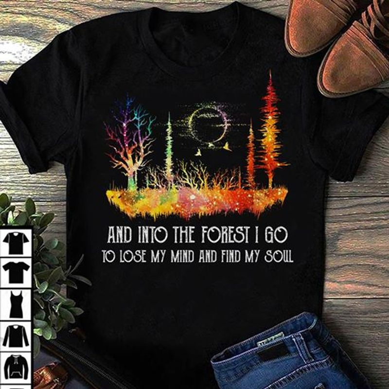 And Into The Forest I Do To Lose My Mind And Find My Soul  T-shirt Black B1