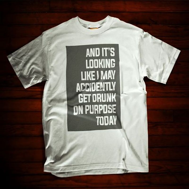 And Its Looking Like I May Accidently Get Drunk On Purpose Today T-shirt White A8