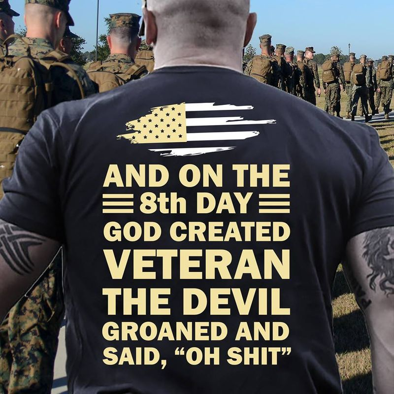 And On The 8th Day God Created Veteran The Devil Groaned And Said Oh Shit  T Shirt Black A5