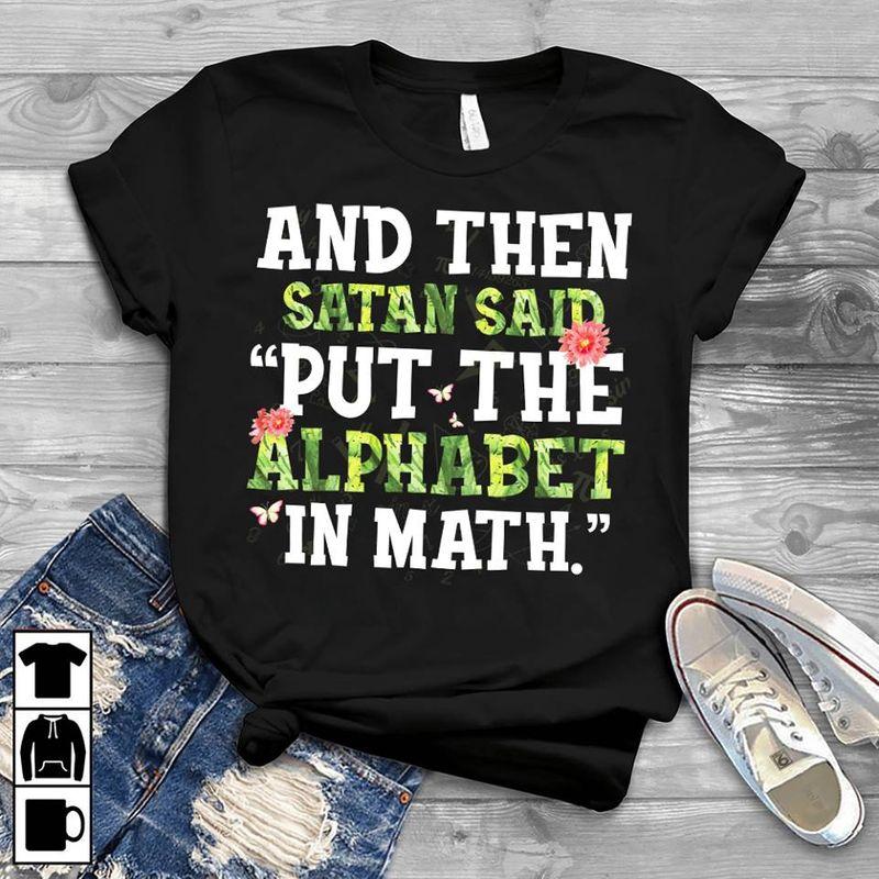 And Then Satan Said Put The Alphabet In Math  T-shirt Black B1