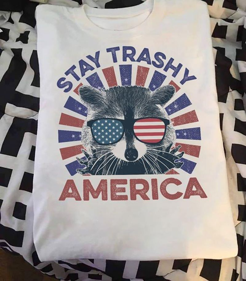 Animal Lovers Stay Trashy America Independence Day 4th Of July White T Shirt Men/ Woman S-6XL Cotton