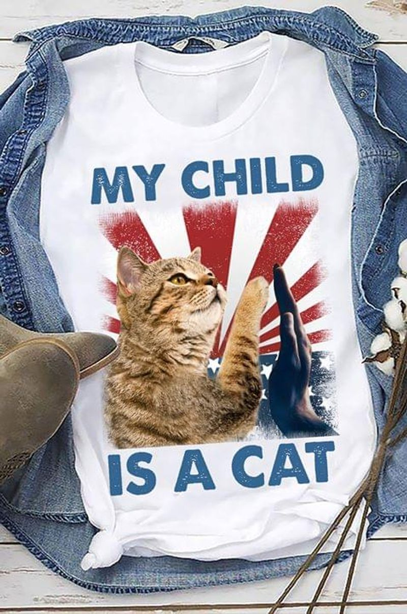 Animals Lover My Child Is A Cat Independence Day 4th Of July White T Shirt Men/ Woman S-6XL Cotton