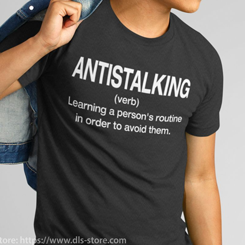 Anti Stalking Learning A Person's Routine In Order To Avoid Them T-shirt Black A5