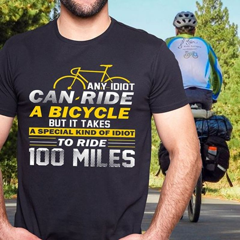 Any Idiot Can Ride A Bicycle But It Takes A Special Kind Of Idiot To Ride 100 Miles T-shirt Black B1
