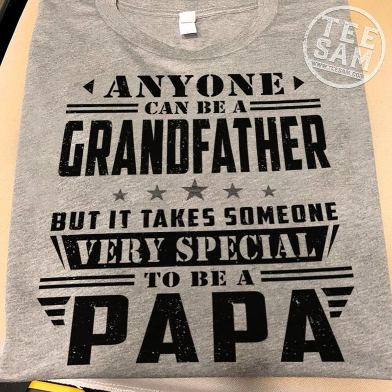 Anyone CAn Be A Grandfather But It Takes Someone Very Special To Be A Papa Grey T Shirt Men/ Woman S-6XL Cotton