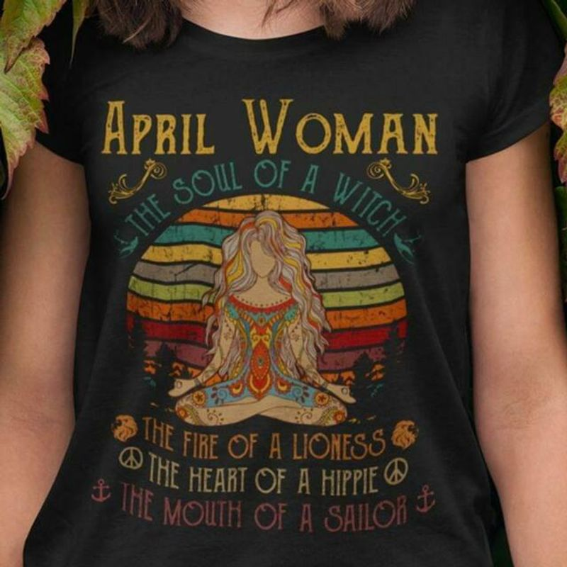 April Woman The Soul Of A Witch The Fire Of A Lioness The Heart Of A Hippie The Mouth Of A Sailor T-Shirt Black