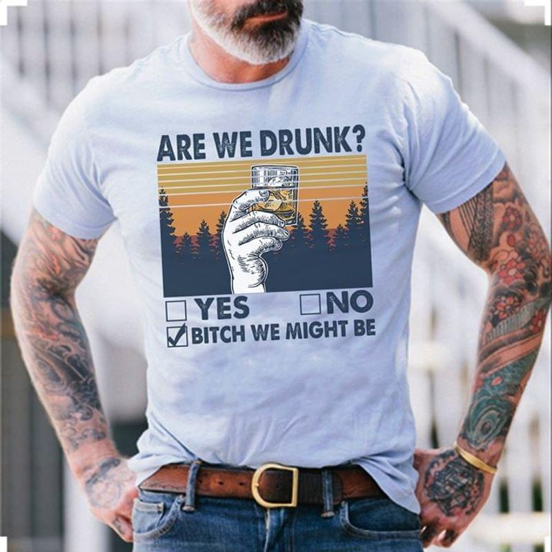 Are We Drunk Yes No Bitch We Might Be Wine Beer White T Shirt Men/ Woman S-6XL Cotton