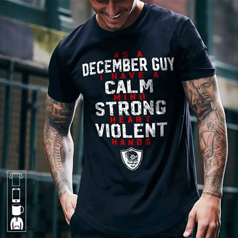 As A December I Have A Calm Mind Strong Heart Violent Hands T-shirt Black A5