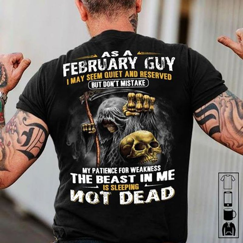 As A February Guy I May Seem Quiet And Reserved But Dont Mistake T-shirt Black A5