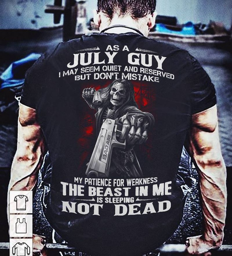 As A July Guy I May Seem Quiet And Reserved But Dont Mistake My Patience For Weakness The Beast In Me Is Sleeping Not Dead   T- Shirt Black  B5
