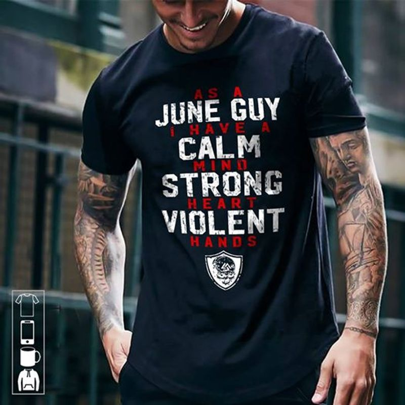 As A June Guy I Have A Calm Mino Strong Heart Violent Hands  T-shirt Black B1