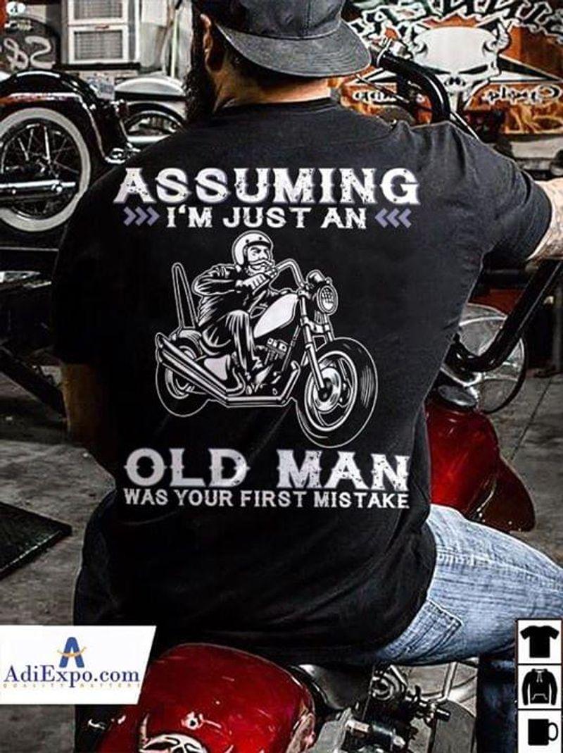 Assuming I'M Just An Old Man Was Your First Mistake Biker Black T Shirt Men/ Woman S-6XL Cotton