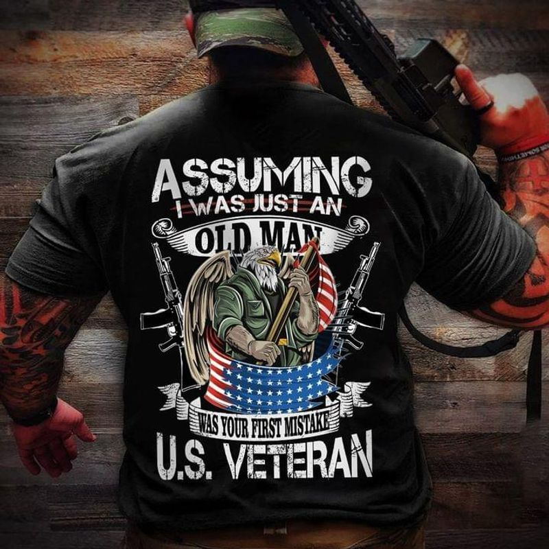 Assuming I Was Just An Old Man Was Your First Mistake U.s Veteran T Shirt