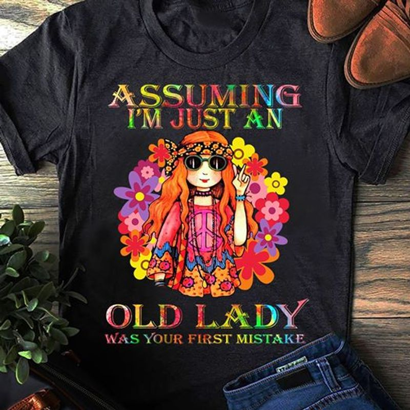 Assuming Im Just An Old Lady Was Your First Mistake T Shirt Black A8