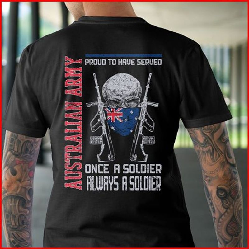 Australian Army Proud To Haue Served Once A Soldier Always Asoldier T-shirt Black B5